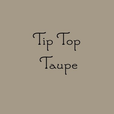 tip top taupe